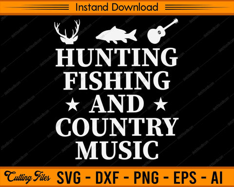 Hunting Fishing Country Music - SVG PNG Cutting Printable Files