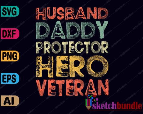 Husband Daddy Protect Hero Veteran SVG PNG Cutting Printable Files