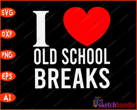 I Love Old School Breaks back to school SVG PNG Cutting Printable Files