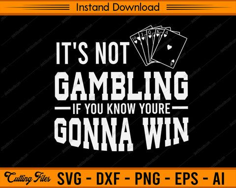 ITS NOT GAMBLING IF YOU KNOW YOURE GONNA WIN SVG PNG Cutting Printable Files