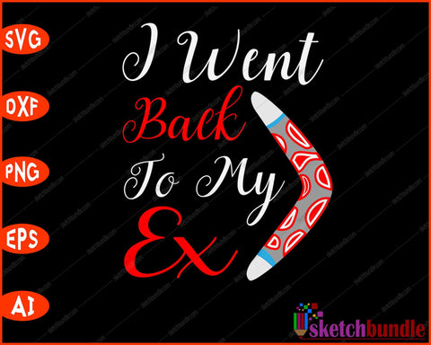 I Went Back To My Ex Funny Boomerang Pun SVG PNG Cutting Printable Files