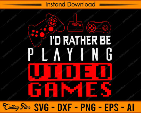 I'd rather be playing video games SVG PNG Cutting Printable Files