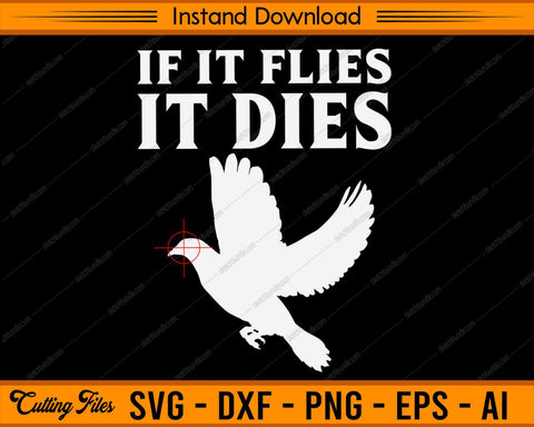 If it flies it dies dove hunting bird - SVG PNG Cutting Printable Files