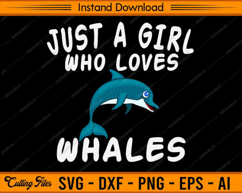 Just A Girl Who Loves Whales - SVG PNG Cutting Printable Files