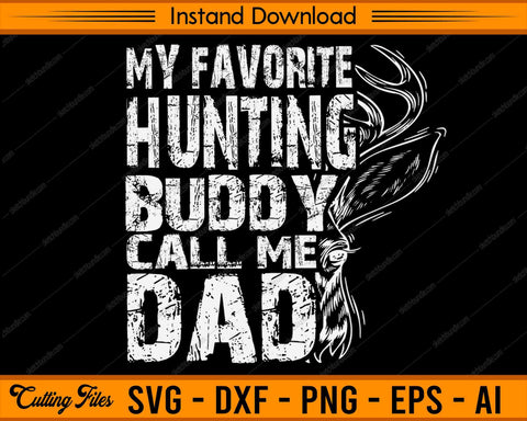 My Favorite Hunting Buddy Calls Me Dad - SVG PNG Cutting Printable Files