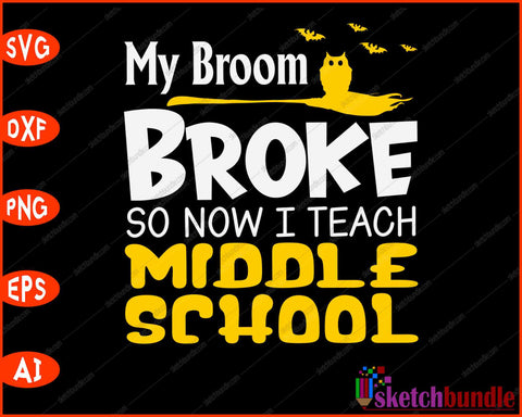My-Broom-broke-so-now-I-teach-middle-school SVG PNG Cutting Printable Files