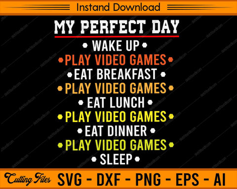 My Perfect Day Video Games SVG PNG Cutting Printable Files