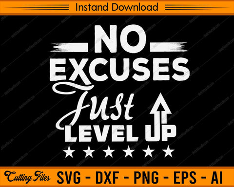 No Excuses Just Level Up SVG PNG Cutting Printable Files