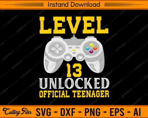 Level 13 Unlocked Official Teenager SVG PNG Cutting Printable Files