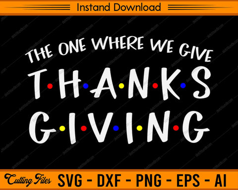 One Where We Give - Thanksgiving SVG PNG Cutting Printable Files
