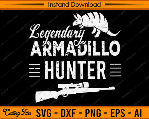 Legendary Armadillo Hunter - SVG PNG Cutting Printable Files