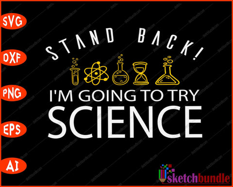 Stand Back! I'm Going To Try Science SVG PNG Cutting Printable Files