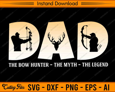 The Bow hunter The myth The legend - SVG PNG Cutting Printable Files