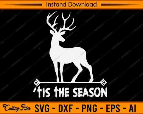 it's the Season Deer Bow Hunting - SVG PNG Cutting Printable Files