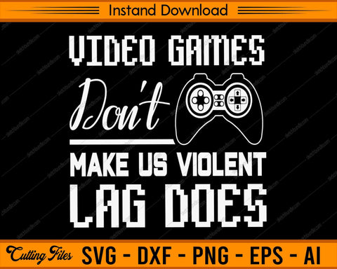 Video Games Don't Make Us Violent SVG PNG Cutting Printable Files