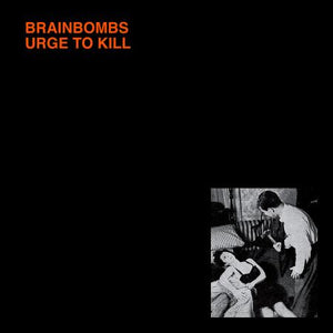 BRAINBOMBS- Urge To Kill LP