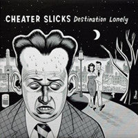 CHEATER SLICKS- Destination Lonely LP on Almost Ready