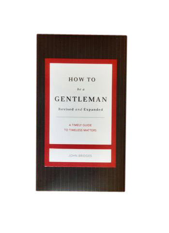 How to Be a Gentleman: A timely guide to timeless matters