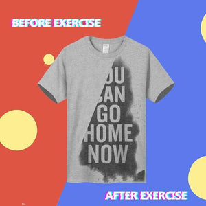Sweat Activated Funny Motivational Workout Shirt, You Can Go Home Now