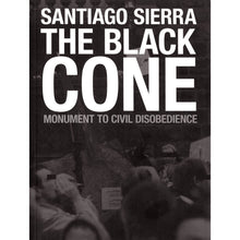 Load image into Gallery viewer, Santiago Sierra: The Black Cone, Monument to Civil Disobedience