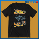 You Future Is What You Make It Shirt