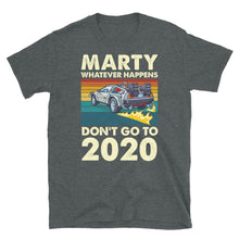 Load image into Gallery viewer, Marty Whatever Happens Don't Go To 2020 T-Shirt - SoulTrendz