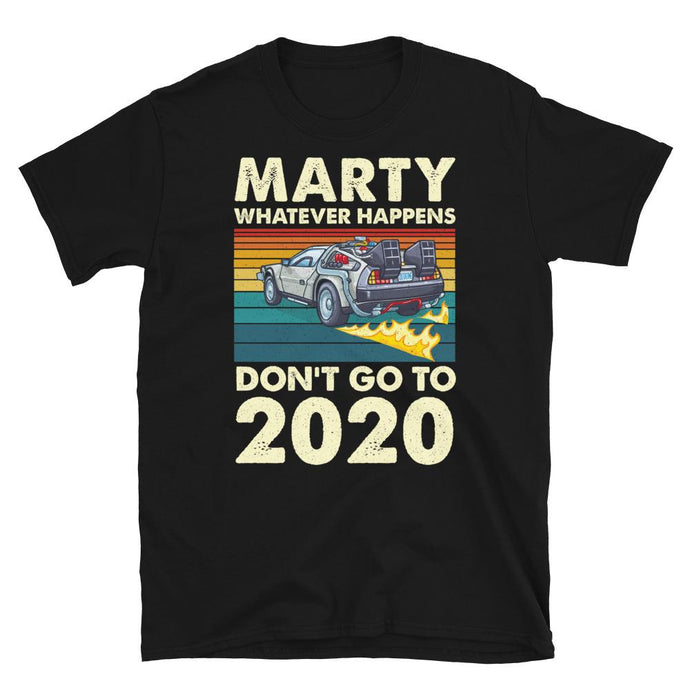 Marty Whatever Happens Don't Go To 2020 T-Shirt - SoulTrendz
