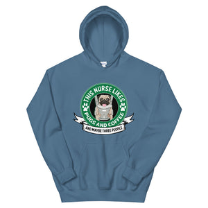 This Nurse Likes Pugs and Coffee and Maybe Three People Hoodie