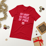 Christmas - Ah Want Ah Piece Of Pork Unisex T-Shirt