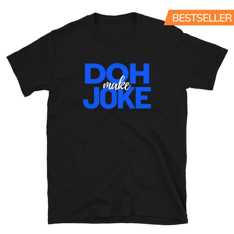 Caribbean Sayings - Doh Make Joke Unisex T-Shirt (Blue Print)