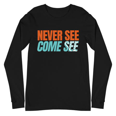 Caribbean Sayings - Never See Come See Unisex Long Sleeve Tee