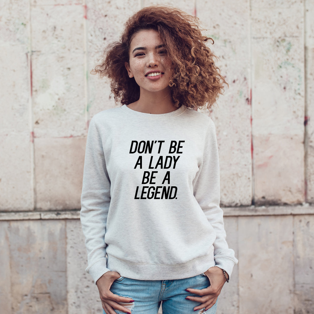 Sudadera Don't be a lady be a legend