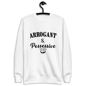 Arrogant & Possessive Fleece Pullover