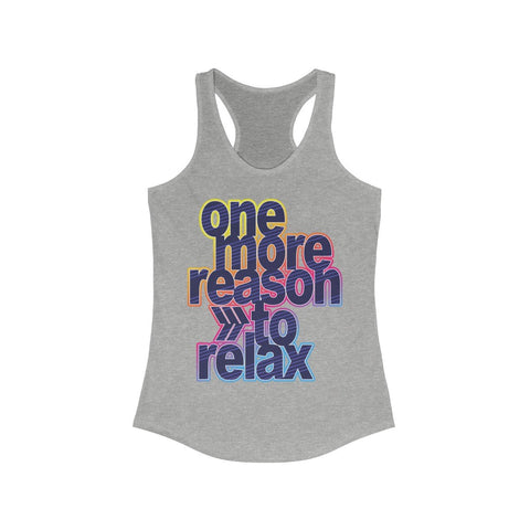 One More Reason to Relax Racerback Tank Top