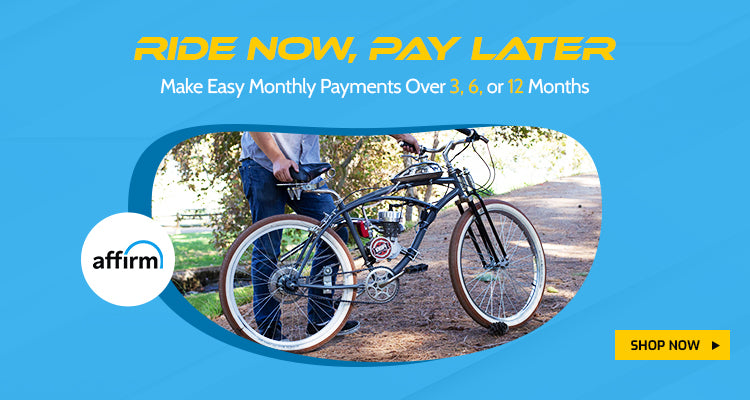 Start riding now and pay later with Affirm financing. Pay over 3, 6 or 12 months!