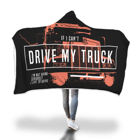 If I Can't Drive My Truck Funny Quote Hooded Blanket