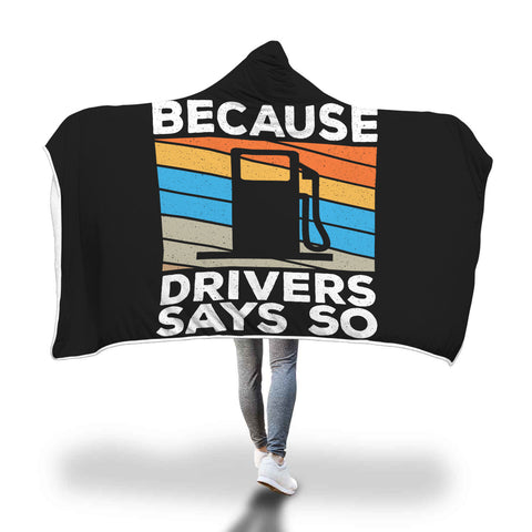 Because Driver Says So Hooded Blanket