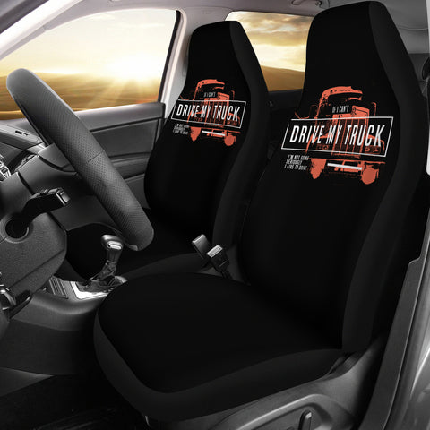 If I Can't Drive My Truck Funny Quote Car Seat Covers
