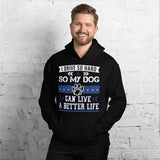 I Drive So Hard So My Dog Can Live A Better Life Hoodie