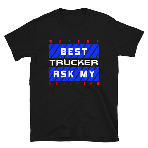 World's Best Trucker Ask My Daughter T-Shirt