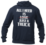 All I Need Is Just A Truck Hoodie