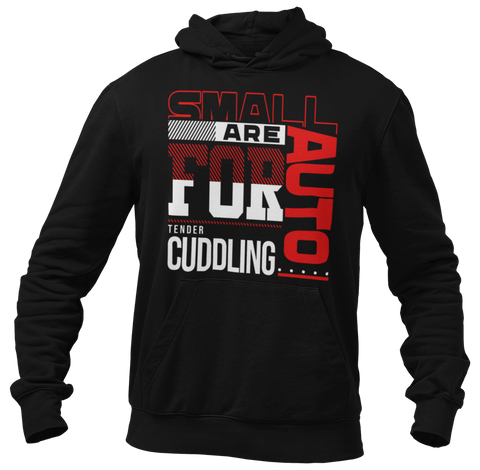 Small Auto Are For Tender Cuddling Trucker Funny Quote Hoodie