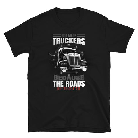 God Made Truckers Because The Roads Need Heroes Too T-Shirt