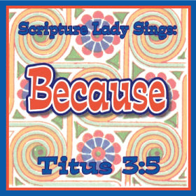 """Because"" - A Bible Verse Song for Titus 3:5 (Song and Video Download)"