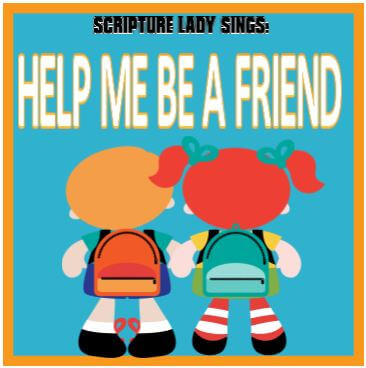 """Help Me Be a Friend"" - A Single Song Download by The Scripture Lady"