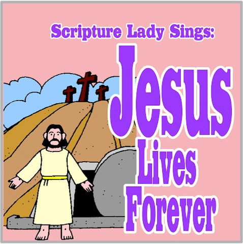 """Jesus Lives Forever"" - An Easter Song by The Scripture Lady (Song and Video Download)"
