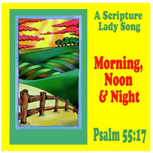 Morning, Noon and Night Single Song Download Based on Psalm 55:17 by The Scripture Lady
