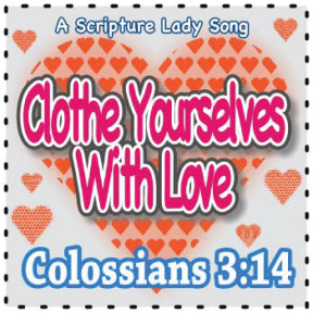 """Clothe Yourselves with Love"" - A Bible Verse Song for Colossians 3:14 (Song and Video Download)"