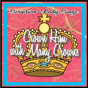 """Crown Him with Many Crowns"" - A Classic Hymn for Children - by the Scripture Lady"
