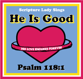 """He Is Good"" - A Bible Verse Song for Psalm 118:1 (Song and Video Download)"